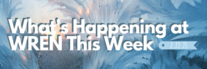 What's Happening at WREN This Week 222