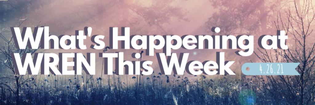 This Week at WREN 4/26/21